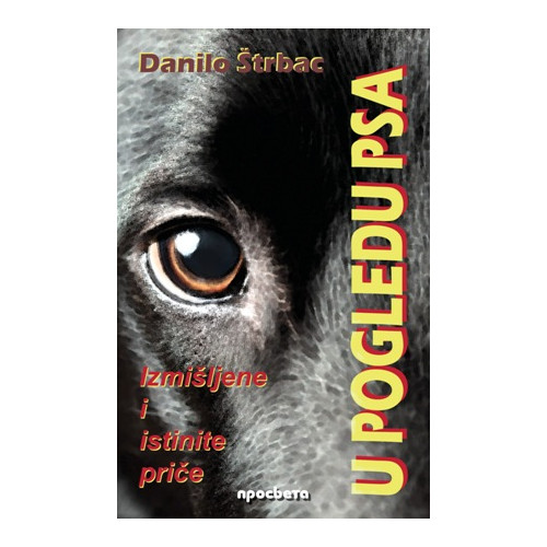 U pogledu psa: izmišljene i istinite priče - Danilo Štrbac