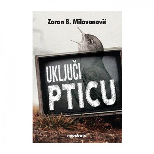 Uključi pticu – Zoran Milovanović