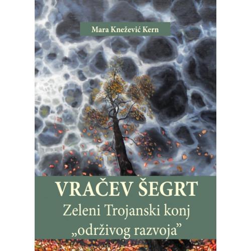 "Vračev šegrt - zeleni trojanski konj ""održivog razvoja"" - Mara Knežević-Kern"
