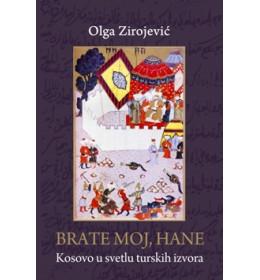 Brate moj, hane (Kosovo u svetlu turskih izvora) - Olga Zirojević