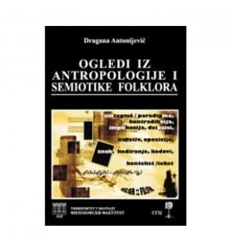 Ogledi iz antropologije i semiotike folklora – Dragana Antonijević