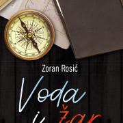 "NOVO IZ ""PROSVETE"": ""VODA I ŽAR"" - NOVI ROMAN ZORANA ROSIĆA"